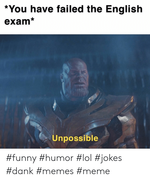 You Have Failed The English Exam Unpossible Funny Humor