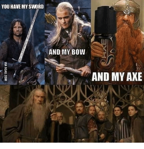 And My Axe, Axe, and Swords: YOU HAVE MY SWORD  AND MY BOW  AND MY AXE
