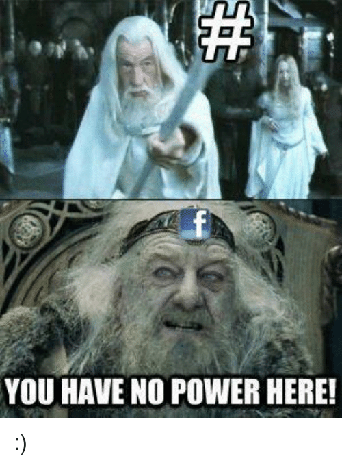Memes, Power, and 🤖: YOU HAVE NO POWER HERE! :)