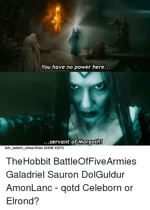 You Have No Power Here Servant Of Morgoth Lotr Hobbit Silmarillion