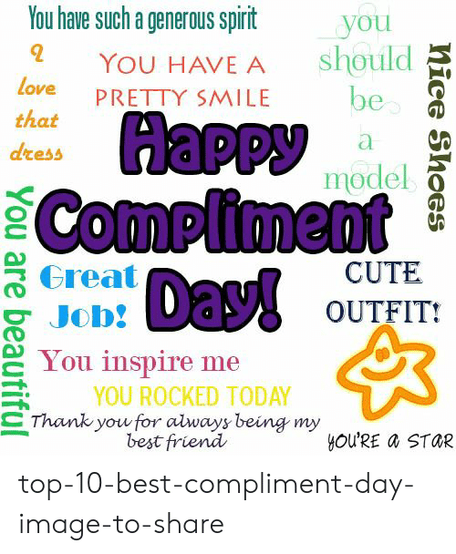 Best Friend, Cute, and Love: You have such a generous spirit  you  should  YOU HAVE A  Love PRETTY SMILE be  that  a e  model O  dzess  Compliment  Creat  8 Job  CUTE  OUTFIT  2 You inspire me  YOU ROCKED TODAY  Thank you for always being my  best friend  YOU'RE a STOR top-10-best-compliment-day-image-to-share