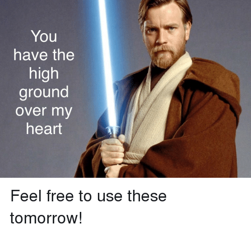 Free, Heart, and Tomorrow: You  have the  high  ground  over my  heart