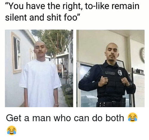 "Funny, Shit, and Who Can Do Both: ""You have the right, to-like remain  silent and shit foo"" Get a man who can do both 😂😂"