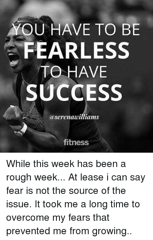 Memes, Rough, and 🤖: YOU HAVE TO BE FEARLESS TO HAVE SUCCESS aserenaa