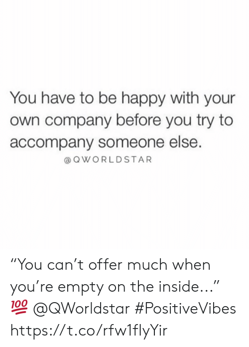 """Happy, Be Happy, and Company: You have to be happy with your  own company before you try to  accompany someone else.  @ QWORLDSTAR """"You can't offer much when you're empty on the inside..."""" 💯 @QWorldstar #PositiveVibes https://t.co/rfw1fIyYir"""