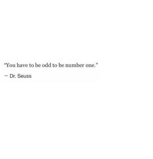 "Dr. Seuss, One, and You: ""You have to be odd to be number one.""  - Dr. Seuss"