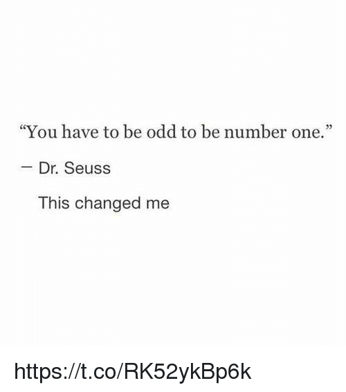 "Dr. Seuss, Girl Memes, and One: ""You have to be odd to be number one.""  Dr. Seuss  This changed me https://t.co/RK52ykBp6k"