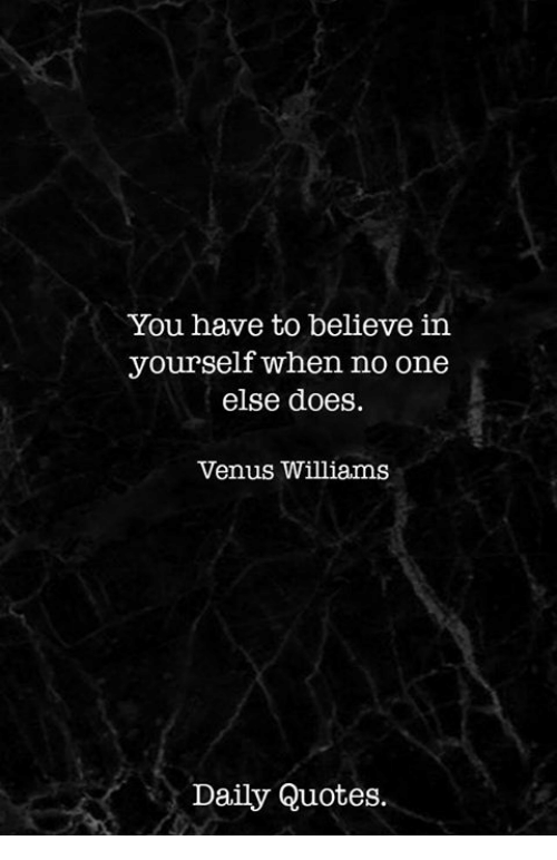 Quotes, Venus, And Venus Williams: You Have To Believe In Yourself When No