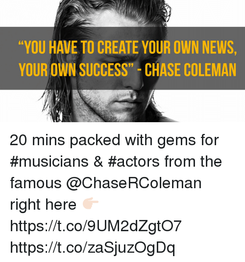 you have to create your own news your own success chase coleman 71