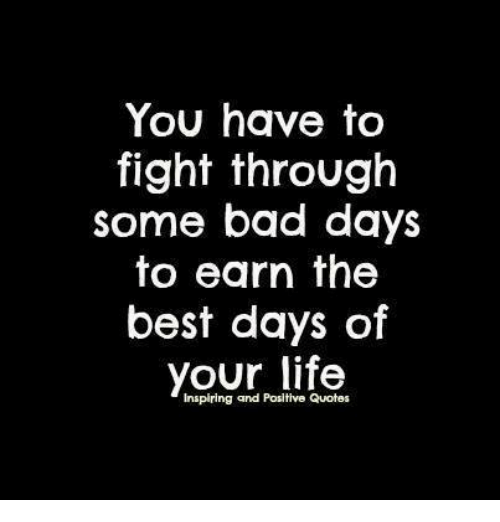 You Have to Fight Through Some Bad Days to Earn the Best ...