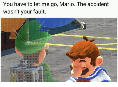 You Have To Let Me Go Mario The Accident Wasnt Your Fault Mario