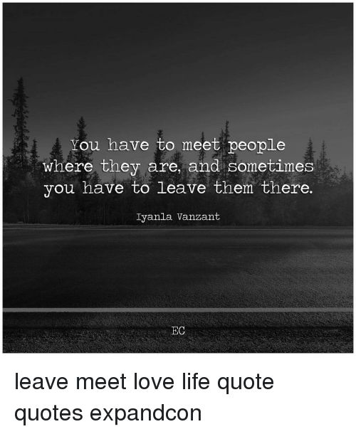 You Have To Meet People Where They Are And Sometimes You Have To