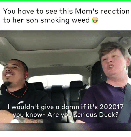 Memes Moms And Smoking You Have To See This Moms Reaction To Her