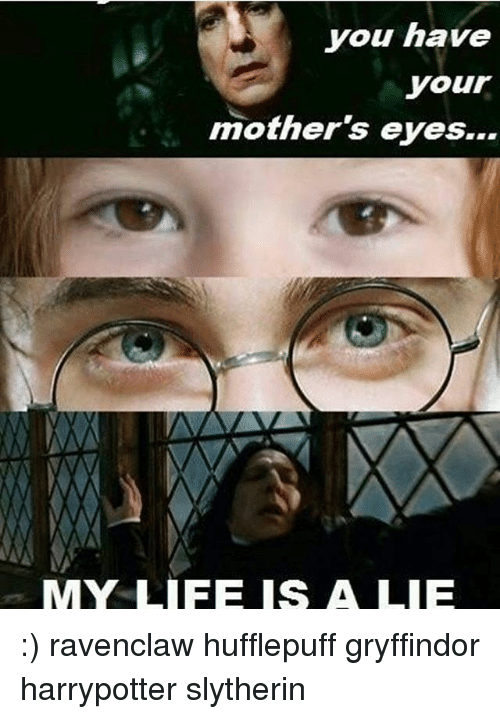 you have your mothers eyes my life is a lie 19166326 you have your mother's eyes my life is a lie ravenclaw hufflepuff