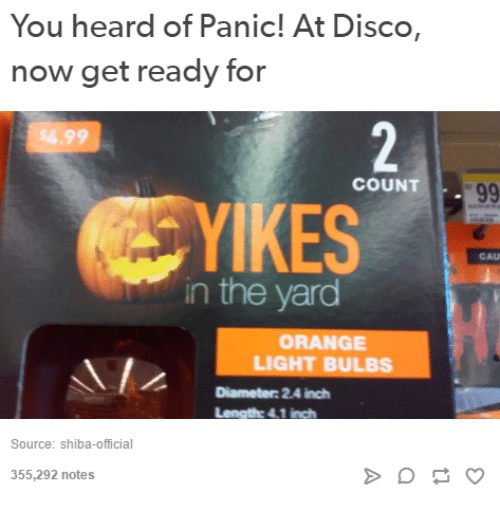 Orange, Humans of Tumblr, and Inch: You heard of Panic! At Disco,  now get ready for  $6.99  %, 99  COUNT  KES  CAU  in the yard  ORANGE  LIGHT BULBS  Diameter 2.4 inch  Source: shiba-official  355,292 notes