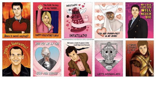 Love, Memes, and Valentine's Day: You hold the key:  to my TARDIS.  INFATLIATe  MY LOVE  FOR YOU  WILL  NEVER  DIE  Does it nee  d saying?HAPPY VALENTINE'S DAY  INFATUATE!  OU ARE PURRR-FECT  IN MY EYEs!  anta  Not even a crack in spae  time  could keep me from you  O SPEND  CENTURIES  BY YOUR  、  000 FOR LOVE!  LETS ASSIMILATE