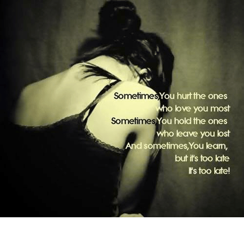 You Hurt The Ones Sometime O Love You Most You Hold The Ones