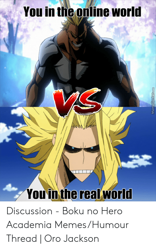 Memes, World, and Hero: You in the online world  You in the realworld  MemeCenterR.com Discussion - Boku no Hero Academia Memes/Humour Thread   Oro Jackson