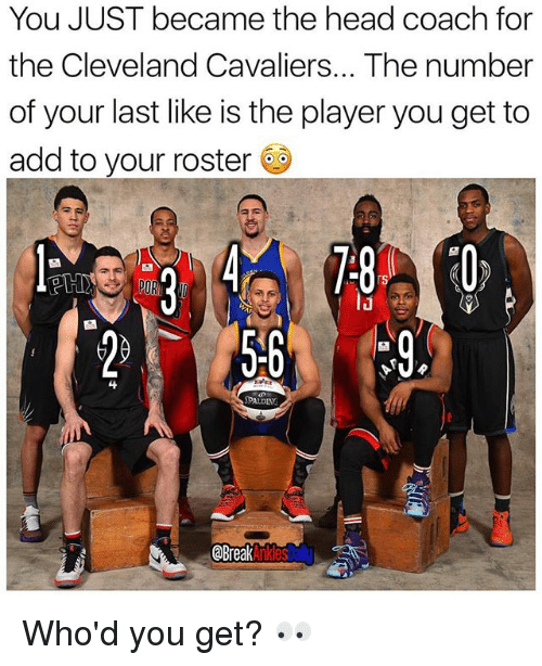 Cleveland Cavaliers, Head, and Memes: You JUST became the head coach for  the Cleveland Cavaliers... The number  of your last like is the player you get to  add to your roster  rS  I1  2569.  나  @Break Who'd you get? 👀