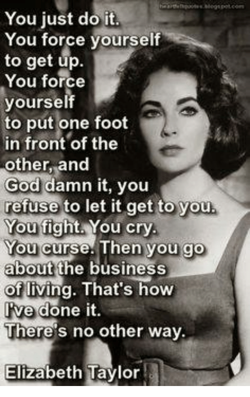 You just do it you force yourself to get up you force yourself to just do it memes and elizabeth taylor you just do it you solutioingenieria Image collections