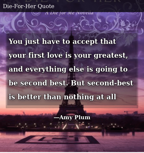 You Just Have to Accept That Your First Love Is Your ...
