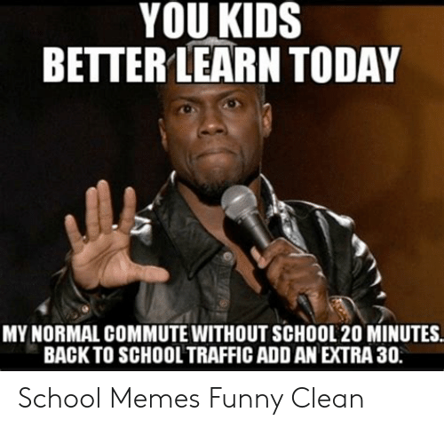 You Kids Better Learn Today My Normal Commute Without School 20