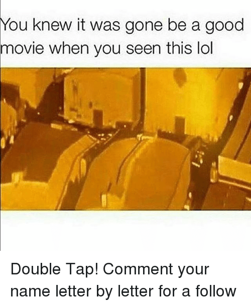 Lol, Memes, and Good: You  knew it was gone be a good  when you seen this lol  movie Double Tap! Comment your name letter by letter for a follow