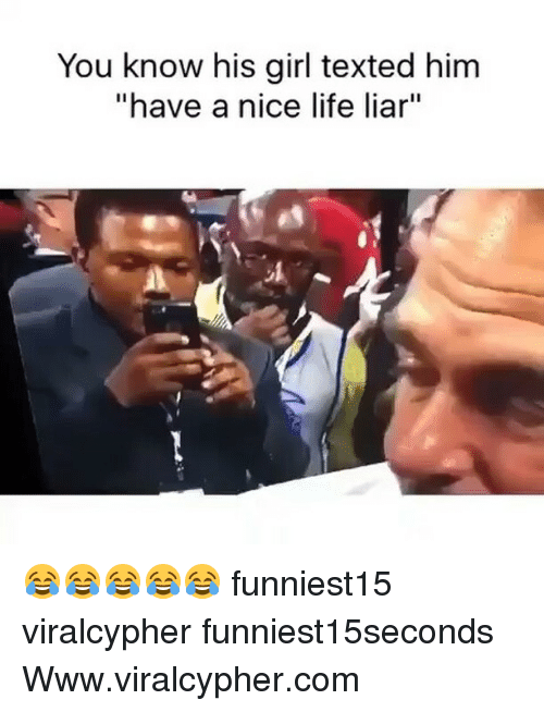 "Funny, Life, and Girl: You know his girl texted him  ""have a nice life liar""  1 😂😂😂😂😂 funniest15 viralcypher funniest15seconds Www.viralcypher.com"