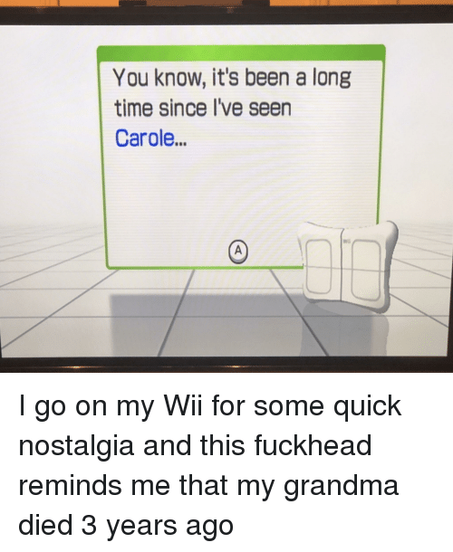 Grandma, Nostalgia, and Time: You know, it's been a long  time since I've seen  Carole  na