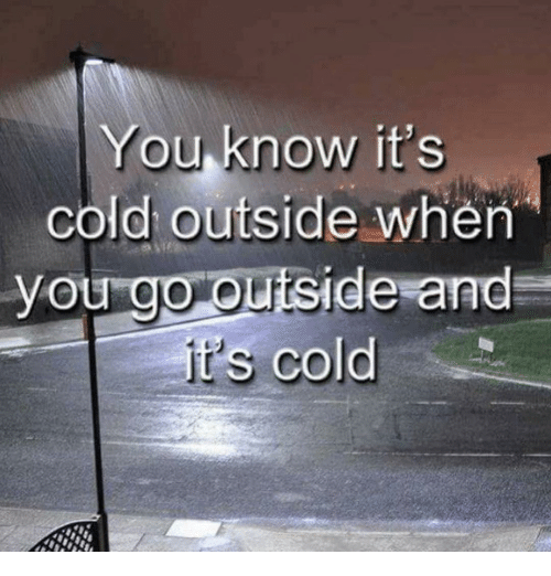 Dank Memes, Cold, and You: You know it's  cold outside when