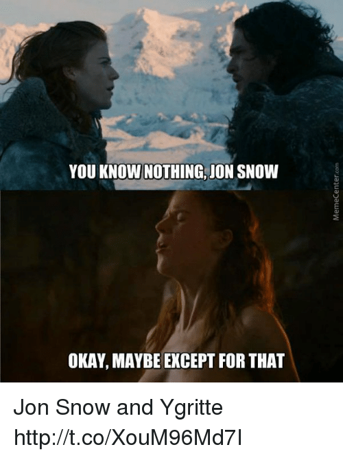 [Image: you-know-nothing-jon-snow-okay-maybe-exc...586467.png]