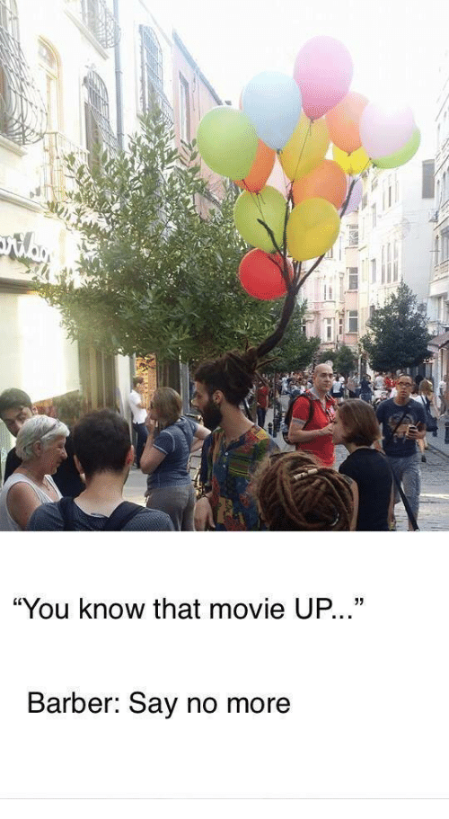 "Barber, Movie, and Say No More: ""You know that movie UP.  03  Barber: Say no more"