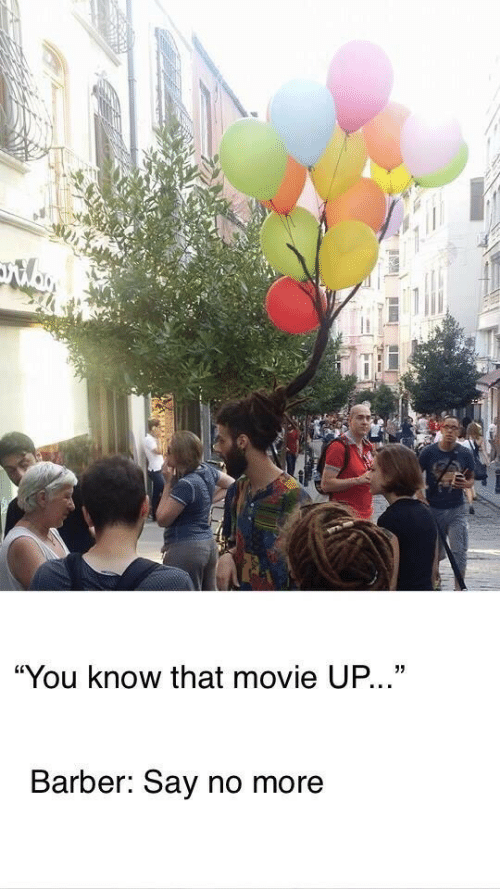 "Barber, Movie, and Say No More: ""You know that movie UP...""  Barber: Say no more"
