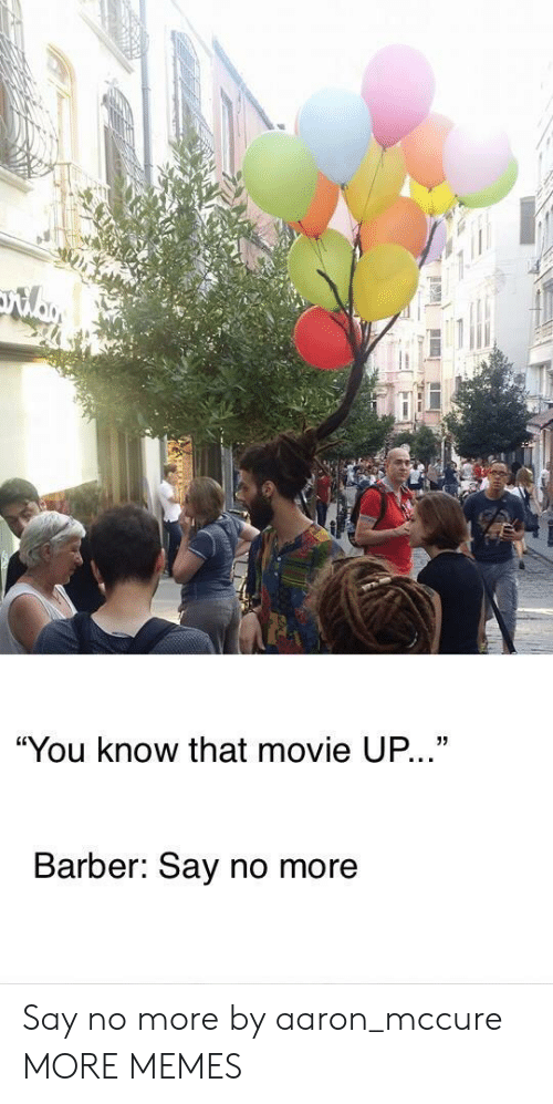 """Barber, Dank, and Memes: """"You know that movie UP...""""  Barber: Say no more Say no more by aaron_mccure MORE MEMES"""