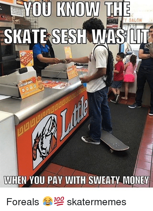 Money, Salon, and Skate: YOU KNOW THE  SKATE SESH WASLIT  SALON  WHEN YOU PAY WITH SWEATY MONEY Foreals 😂💯 skatermemes