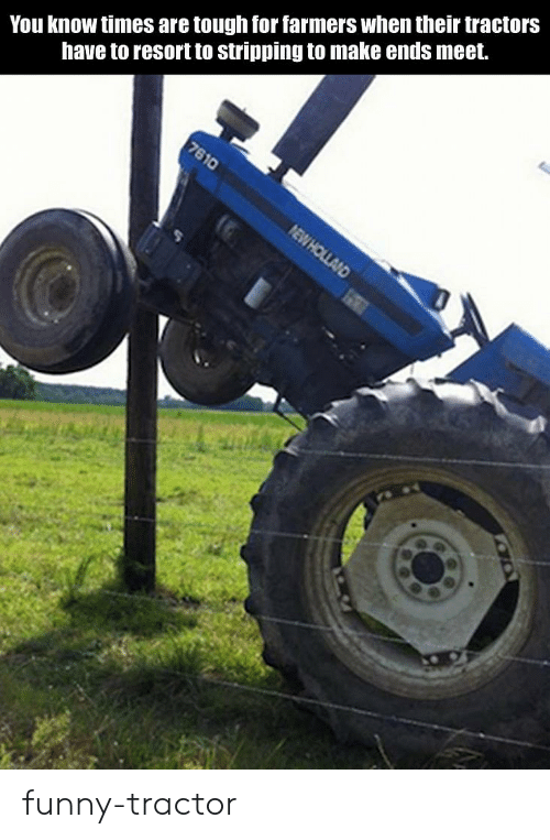 you know times are tough for farmers when their tractors 52777988 - Download funny tractor photos