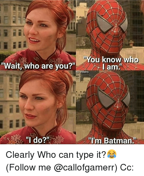 """Batman, Memes, and 🤖: You know wh  am:  """"  Wait who are you?  """"  Villains  Im Batman Clearly Who can type it?😂 (Follow me @callofgamerr) Cc:"""