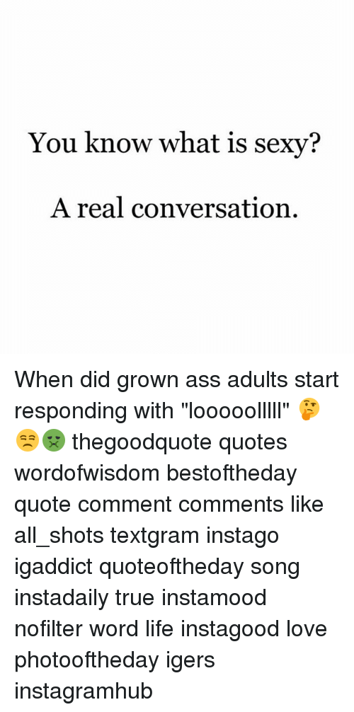 You Know What Is Sexy A Real Conversation When Did Grown Ass Adults