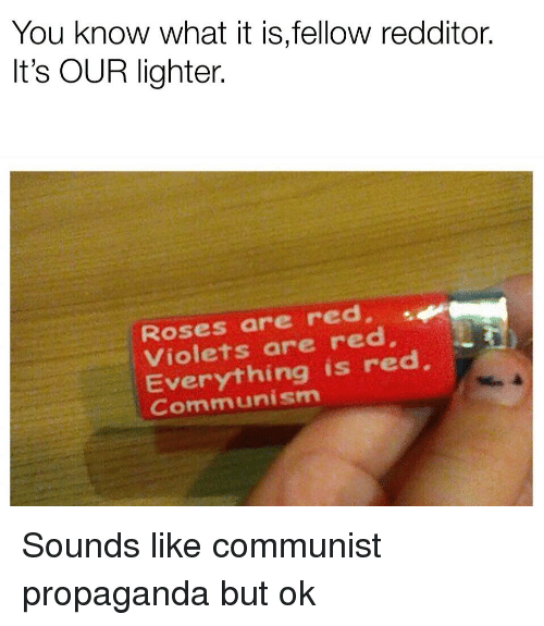 You Know What It Isfellow Redditor Its Our Lighter Roses Are Red