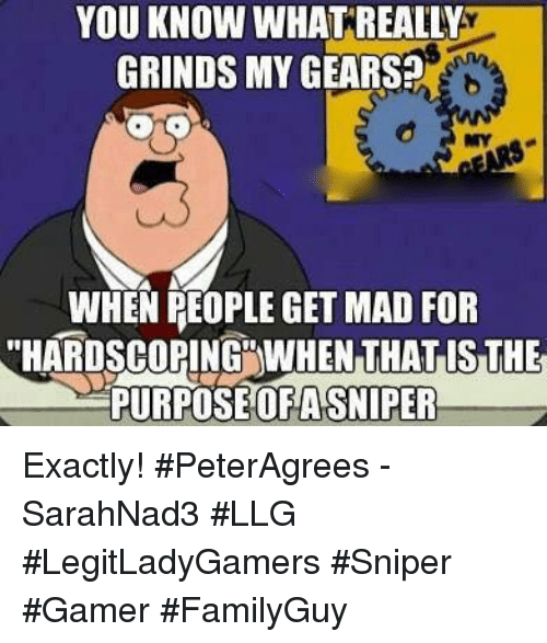 you know what really grinds my gears when people get mad for