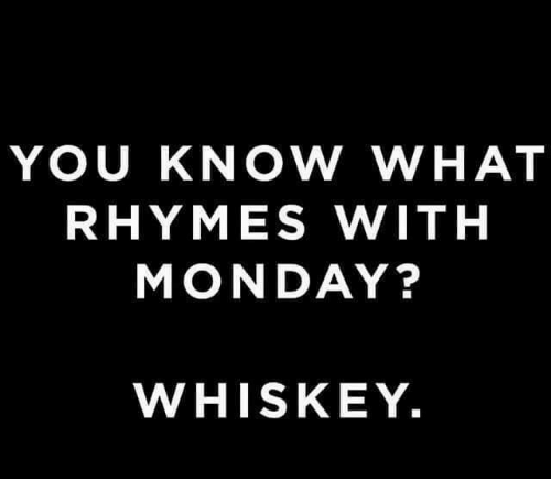 You Know What Rhymes With Monday Whiskey Meme On Meme