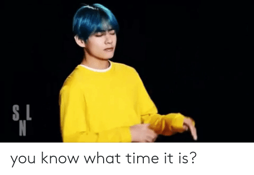 Time, You, and What: you know what time it is?