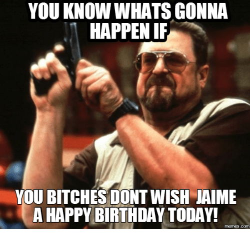 you know whats gonna happen if you bitches dont wish 17861413 ✅ 25 best memes about jaime meme jaime memes