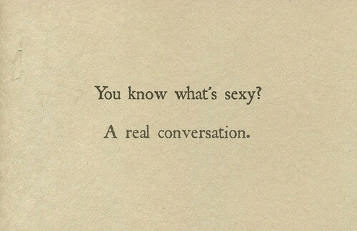 Sexy, You, and Real: You know what's sexy?  A real conversation.