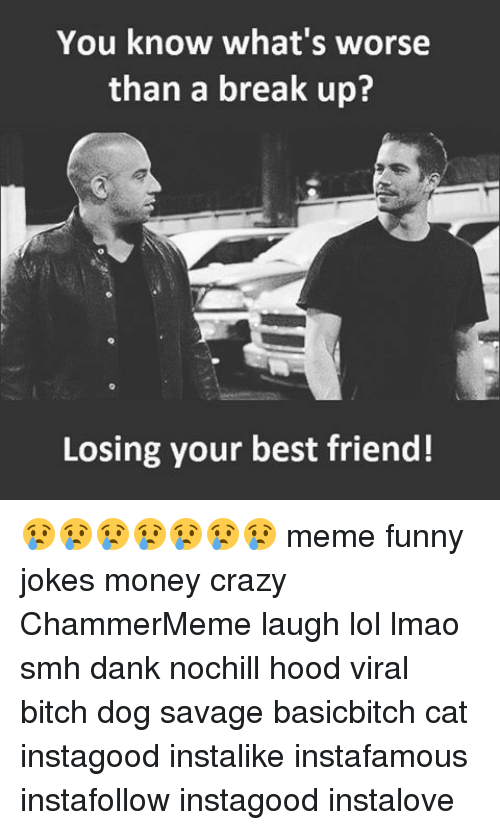 you know whats worse than a break up losing your 13546264 ✅ 25 best memes about friend meme funny friend meme funny memes,Whats The Latest Meme