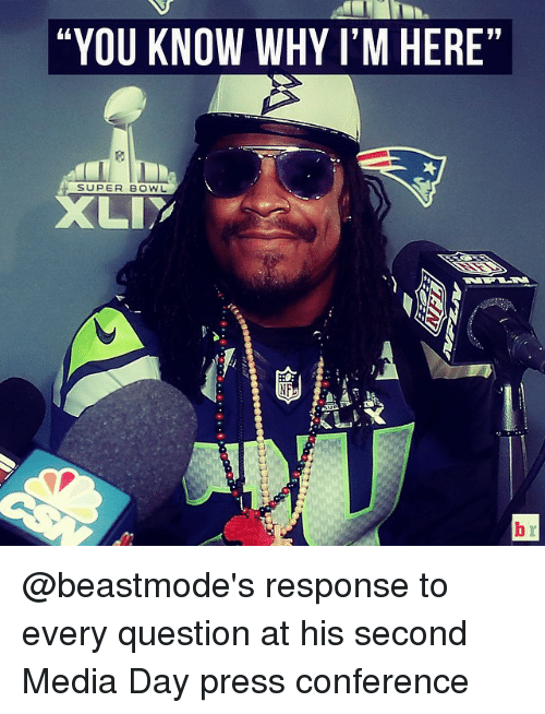"Lit, Sports, and Super Bowl: ""YOU KNOW WHY I'M HERE  SUPER BOWL  LIT @beastmode's response to every question at his second Media Day press conference"
