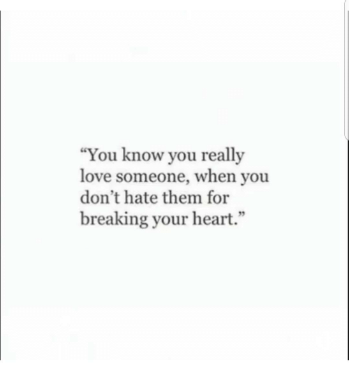 "Love, Heart, and Them: ""You know you really  love someone, when you  don't hate them for  breaking your heart.""  95"