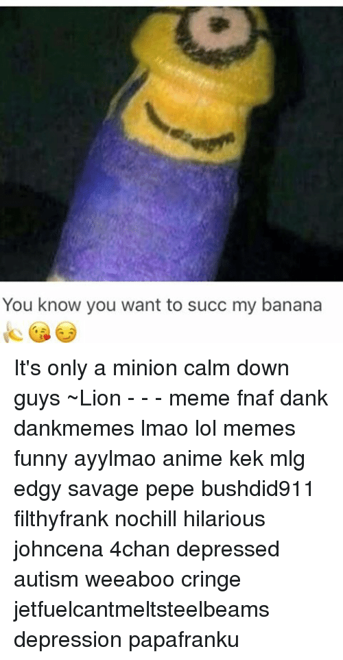 Memes, Banana, And Lion: You Know You Want To Succ My Banana Itu0027s