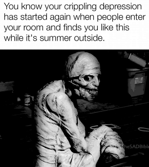 Summer, Depression, and You: You know your crippling depression  has started again when people enter  your room and finds you like this  while it's summer outside  theSADBible