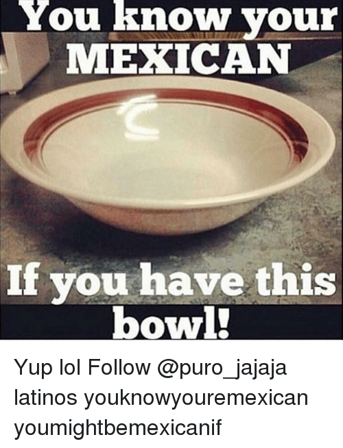 Latinos, Memes, and Bowling: You know your  MEXICAN  If you have this  bowl! Yup lol Follow @puro_jajaja latinos youknowyouremexican youmightbemexicanif